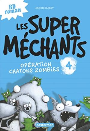 LES SUPER MECHANTS, T04 :OPÉRATION CHATONS ZOMBIES